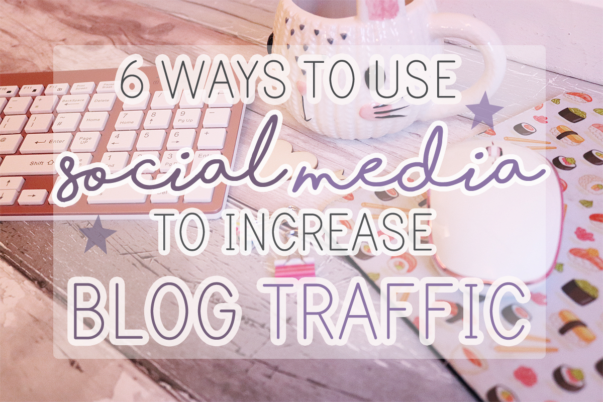6 Ways To Use Social Media To Increase Blog Traffic