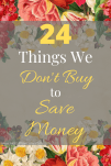 24 Things We Don't Buy to Save Money