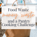 Food Waste, Money Waste and a Pantry Cooking Challenge