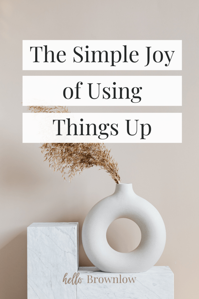 The Simple Joy of Using Things Up