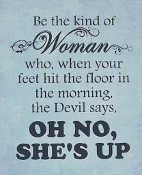 be-the-kind-of-woman-who-when-your-feet-hit-the-floor-in-the-morning