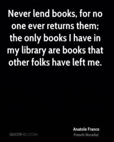 anatole-france-novelist-never-lend-books-for-no-one-ever-returns-them