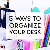 5 Ways to Organize your Desk