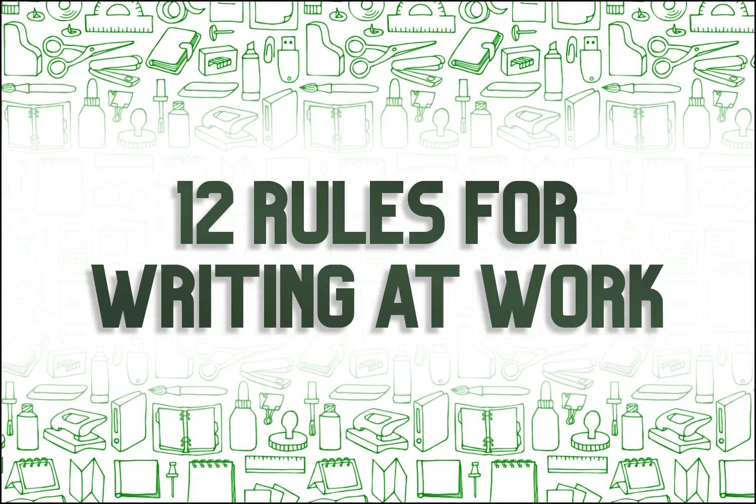 "A title card which says, ""12 Rules for Writing at Work."""