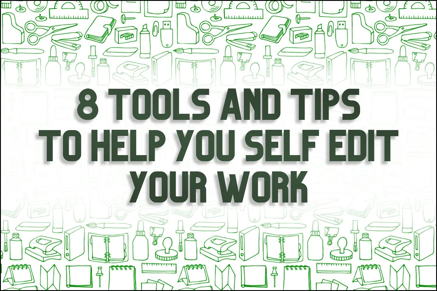 """A title card which reads, """"8 Tools and Tips To Help You Self-Edit Your Work"""""""