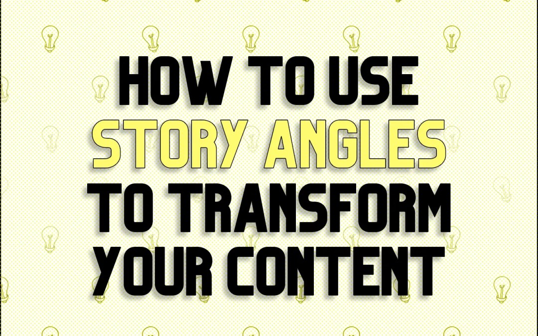 How to Use Story Angles to Transform Your Content
