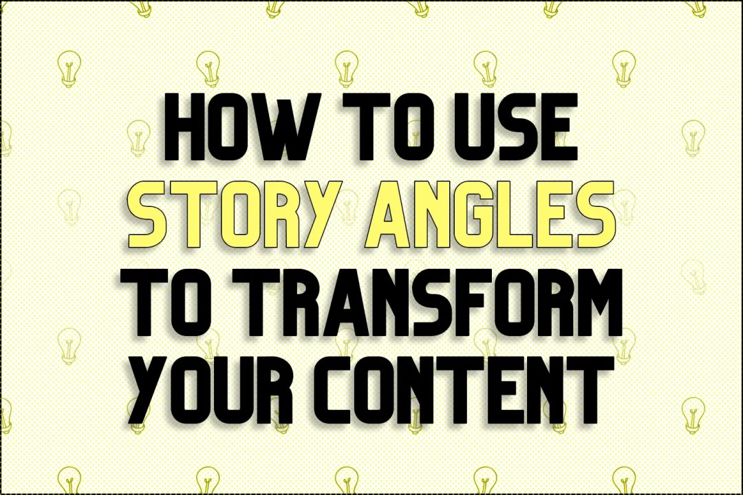 """A title card which reads, """"How To Use Story Angles To Transform Your Content"""""""
