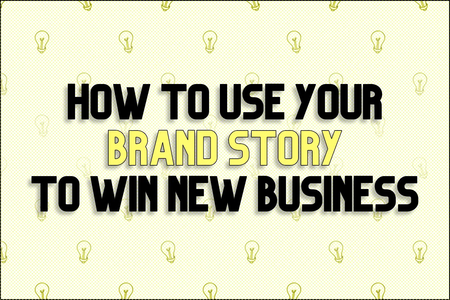 """A title card for the article """"How to Use Your Brand Story to Win New Business"""""""