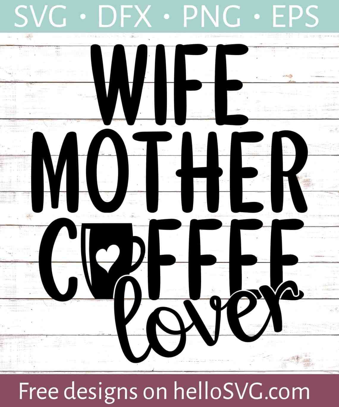 Download Wife, Mother, Coffee Lover SVG - Free SVG files | HelloSVG.com
