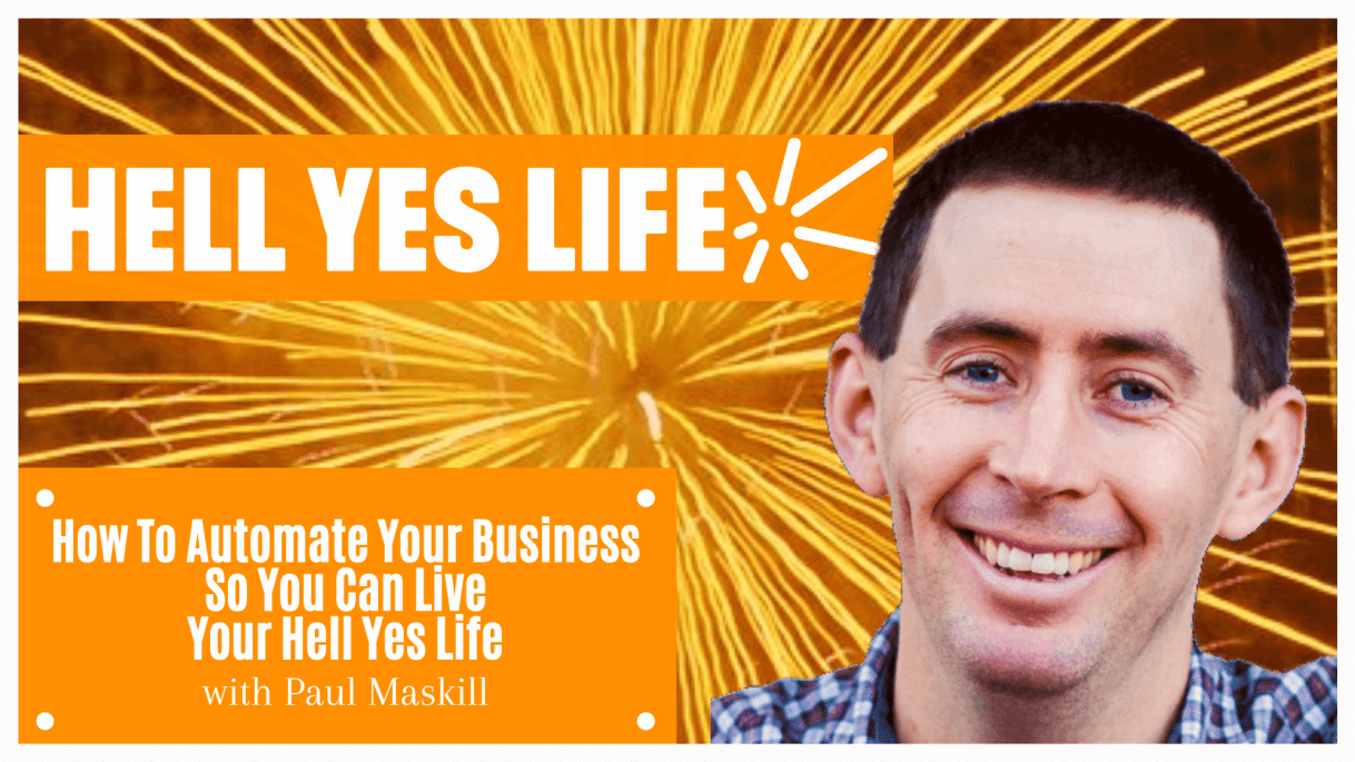paul maskill, norman bell, hell yes life podcast, hell yes, business automation, business podcast, how to automate your business, how to run business on auto pilot