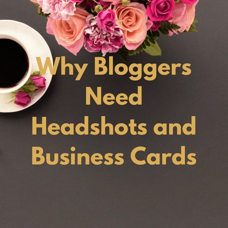 All Bloggers NEED Business Cards and Headshots