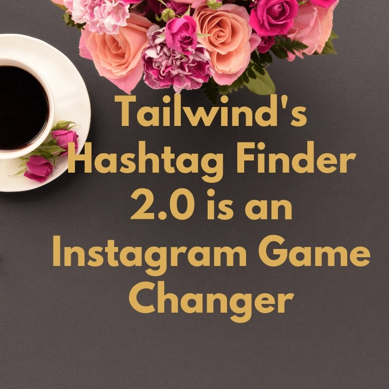 An Instagram Game Changer – Tailwind's New Hashtag Finder