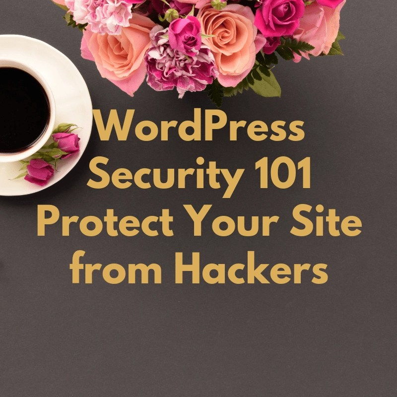 WordPress Security 101 – Protect Your Site from Hackers