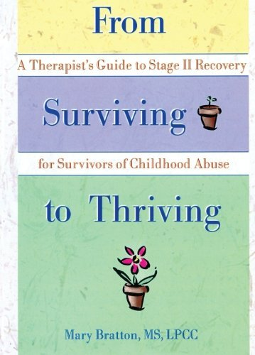 From Surviving to Thriving: A Therapist's Guide to Stage II Recovery for Survivors of Childhood Abuse by Mary Bratton (1998-11-14)