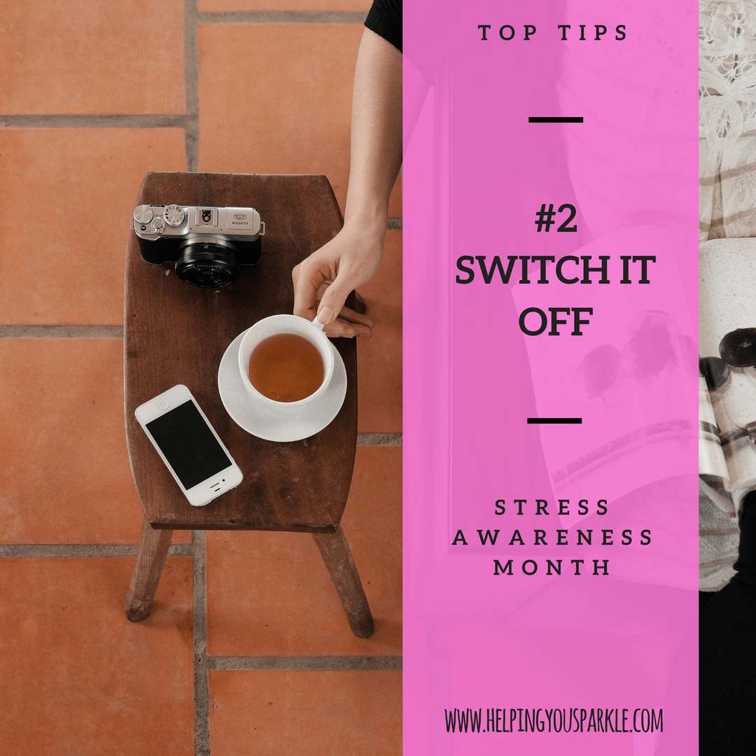 Stress Awareness Month – Top Tips – Switch it off