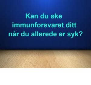 Kan du øke immunforsvaret ditt når du allerede er syk?