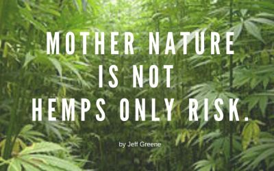 Mother Nature is Not Hemps Only Risk