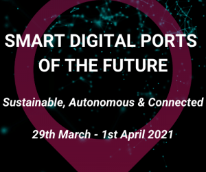 Smart Digital Ports Of The Future 2021 Spring Edition29th March – 1st April 2021