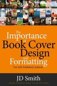 The Importance of Book Cover Design by JD Smith