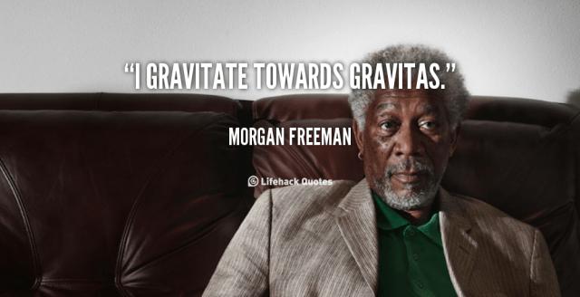 quote-Morgan-Freeman-i-gravitate-towards-gravitas-102304_1