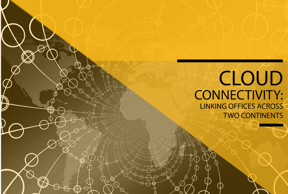 Cloud Connectivity: Linking Offices Across Two Continents
