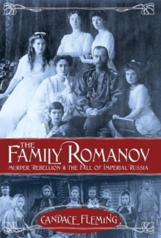 The Family Romanov: Murder, Rebellion and the fall of Imperial Russia by Candace Fleming by Candace Fleming