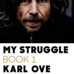 My Struggle, by Karl Ove Knausgaard