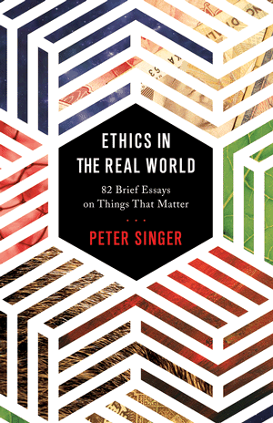 Ethics in the Real World, by Peter Singer
