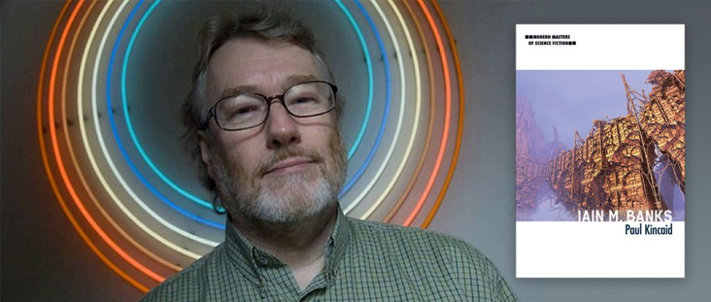 Iain M. Banks Modern Masters of Science Fiction Paul Kincaid
