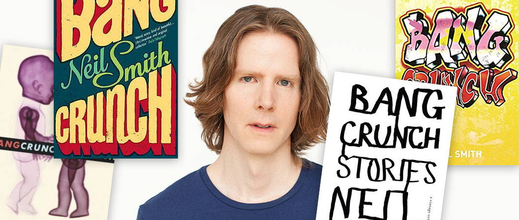Bang Crunch: Stories, by Neil Smith
