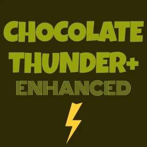 Chocolate Thunder+ (Enhanced)