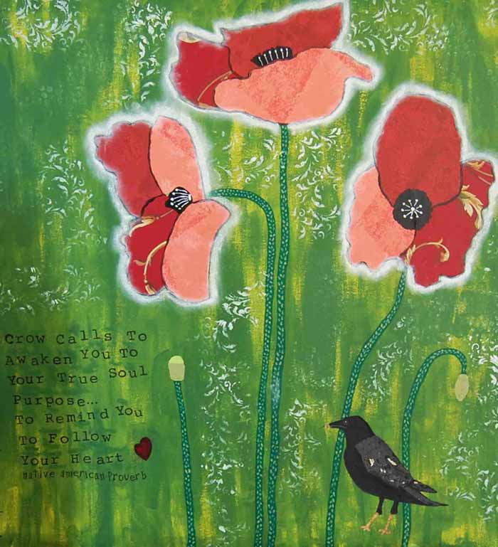Three large poppies on a green background, a mixed media crow on the ground with a Native American Quote, Crow calls to awaken you to your true soul purpose....To remind you to follow your heart.