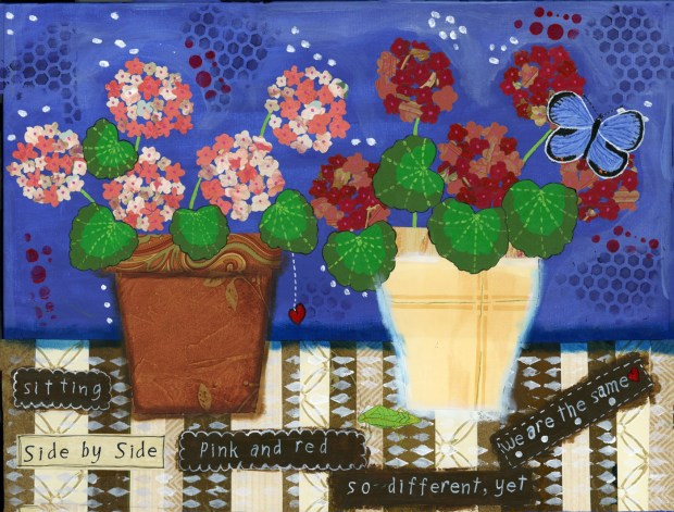 We are the Same, geraniums, pink geraniums, red geraniums, mixed media painting, pots, words,
