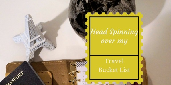 Head Spinning Over my Travel Bucket List