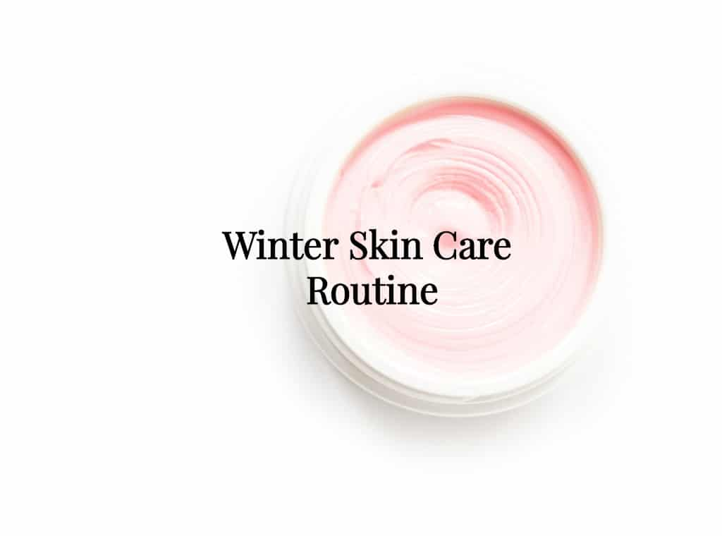 Winter Skin Care Routine www.HerFashionedLife.com