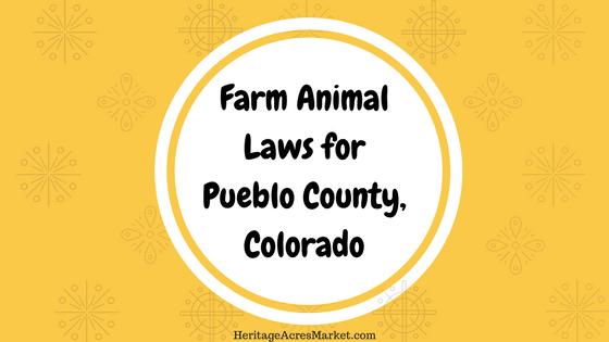 Farm animal laws for Pueblo county Colorado