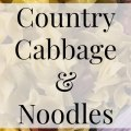Country Comfort Food Cabbage & Noodles- Heritage Home Ec Love good ole country comfort food? This easy Cabbage and Noodles recipe is a quick and delicious dinner idea for any weeknight meal. | Food | Recipes | Quick Meals | 30 Minute Meals |