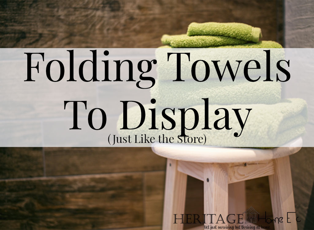 Folding Towels for Display- Heritage Home Ec Ever been in a large store and stood in awe of their bath towel display? If you are displaying towels, here is your high-end folding towel lesson. | Home Economics | Homemaking | Organization | Folding |