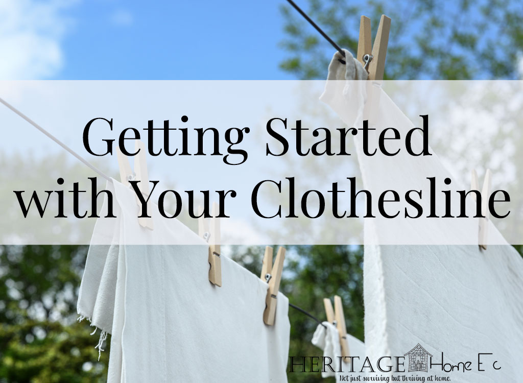 Getting Started with your Clothesline- Heritage Home Ec Using a clothesline can save you money on your electric bill. Are you a Clothesline Beginner? Here is how to get started with your clothesline today. | Home Economics | Homemaking | Laundry |