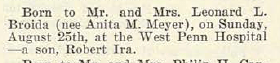 Robert Ira Broida born to Leonard L. Broida and Anita (Meyer) Broida; via 30 Aug 1929 Jewish Criterion, Vol. 74, No. 17, Page 16, posted with kind permission of Pittsburgh Jewish Newspaper Project.