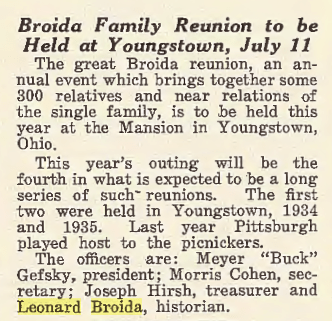 Broida Family Reunion news, Leonard Broida- historian, in announcement in the Jewish Criterion, 09 July 1937, Vol. 90, No. 9, page 14, column 3. Posted with kind permission of the Pittsburgh Jewish Newspaper Project.
