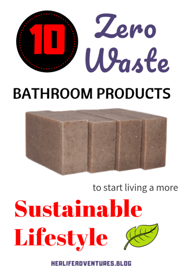 10 Zero Waste Bathroom Products to start living a more Sustainable Lifestyle | herlifeadventures.blog | #sustainable #zerowaste #bathroom #product #lifestyle #greenliving #ecofriendly #organic