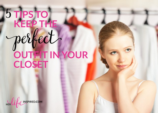 5 Tips To Keep The Perfect Outfit In Your Closet