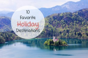 My 10 Favorite Holiday Destinations