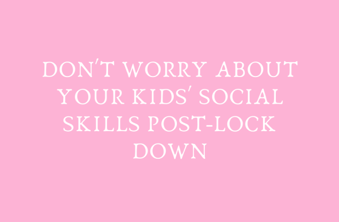 Why you shouldn't worry about your kids' social skills post-lockdown