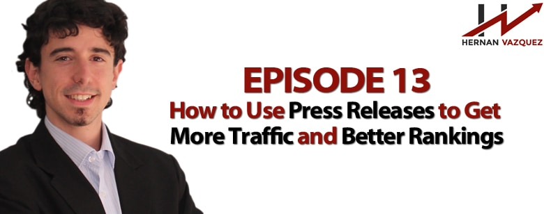 Episode 13 - How To Use Press Releases To Increase Your Rankings And Traffic