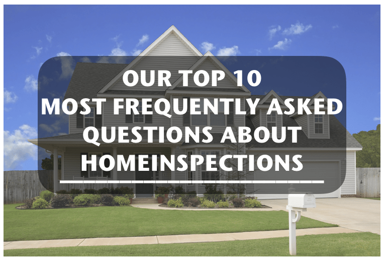 Top 10 FAQ's About Home Inspections: