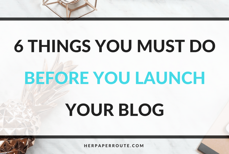 6 Things You Must Do Before You Launch Your Blog - Passive Income - Affiliates - Content - Social Media - Management - SEO - Promote   www.herpaperroute.com