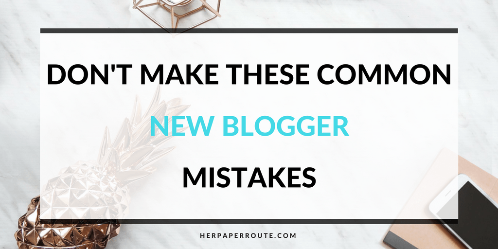 Dont Make These Common New Blogger Mistakes - - Passive Income - Affiliates - Content - Social Media - Management - SEO - Promote | www.herpaperroute.com