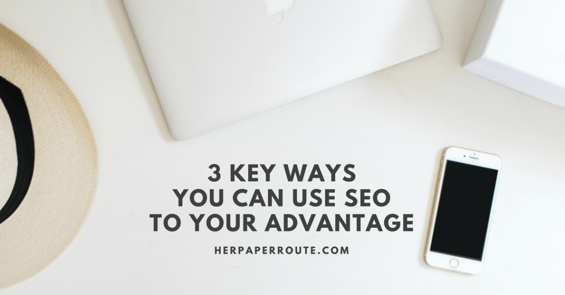 3 Key Ways You Can Use SEO To Your Advantage - Social Media - Management - SEO | www.herpaperroute.com